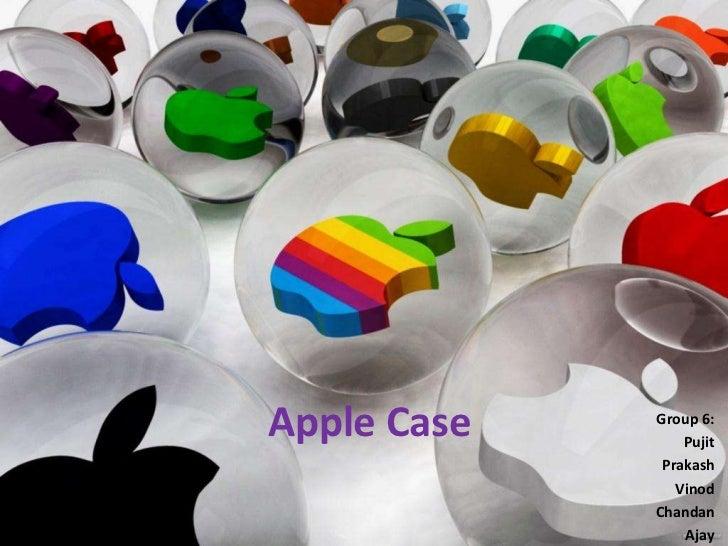 Apple Case   Group 6:                 Pujit              Prakash                Vinod             Chandan                 ...