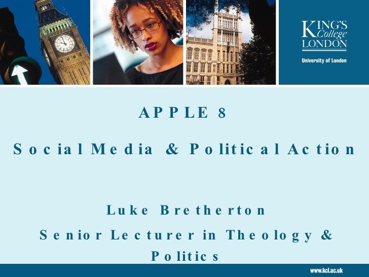 APPLE 8 Social Media & Political Action Luke Bretherton Senior Lecturer in Theology & Politics