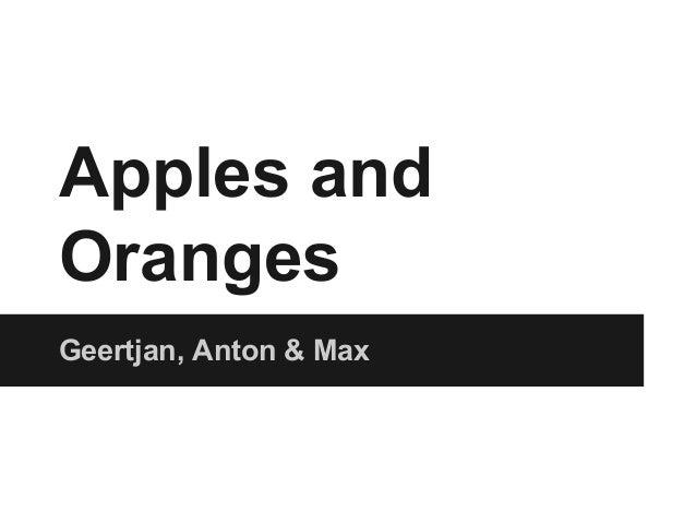 Apples and Oranges Geertjan, Anton & Max