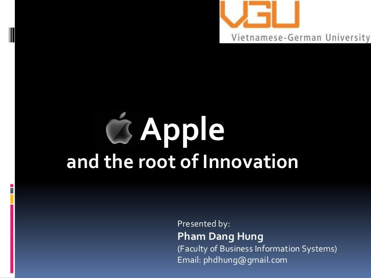 Appleand the root of Innovation            Presented by:            Pham Dang Hung            (Faculty of Business Informa...