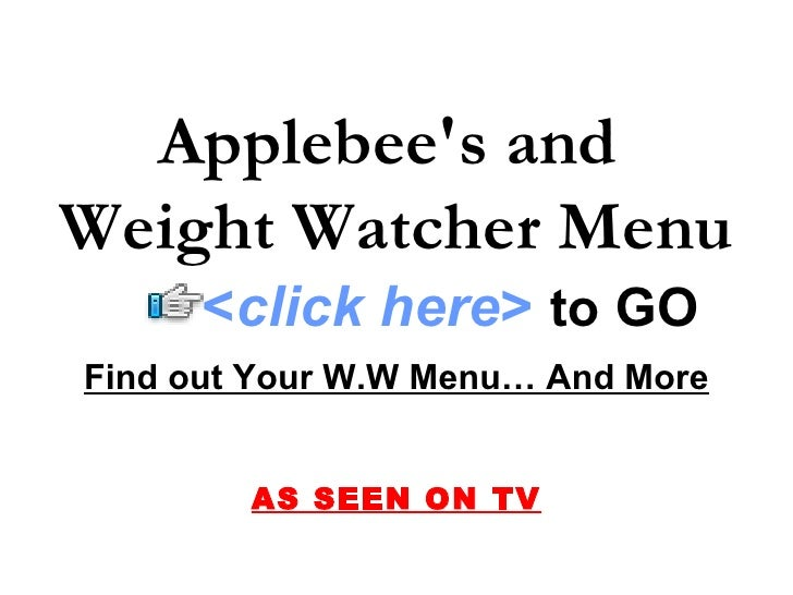 Applebee's and Weight Watcher Menu       <click here> to GO Find out Your W.W Menu… And More           AS SEEN ON TV