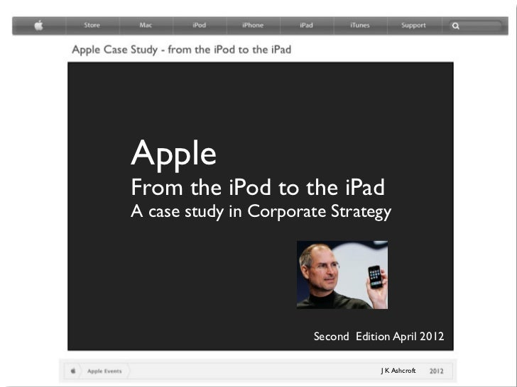 AppleFrom the iPod to the iPadA case study in Corporate Strategy                       Second Edition April 2012          ...