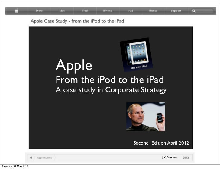 Apple                        From the iPod to the iPad                        A case study in Corporate Strategy          ...