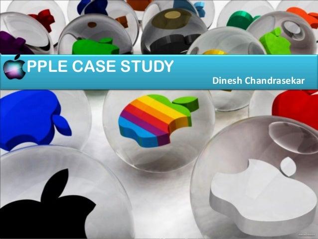 A PPLE CASE STUDY                    Dinesh Chandrasekar