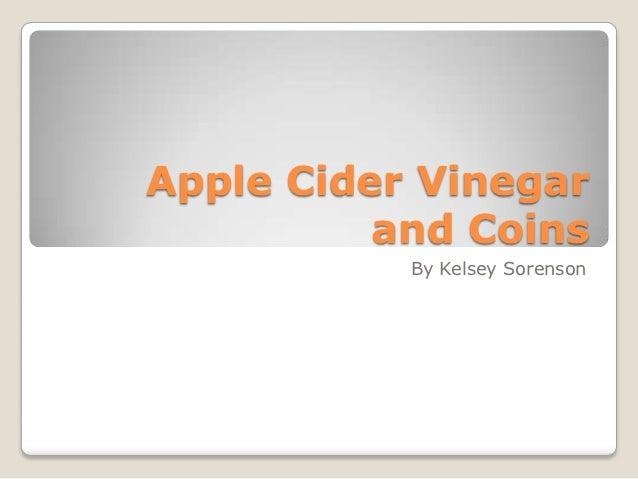 Apple cider vinegar and coins