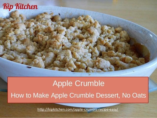 Kip Kitchen http://kipkitchen.com/apple-crumble-recipe-easy/ Apple Crumble How to Make Apple Crumble Dessert, No Oats
