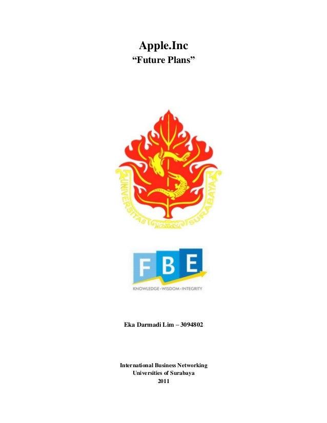 "Apple.Inc ""Future Plans"" Eka Darmadi Lim – 3094802 International Business Networking Universities of Surabaya 2011"