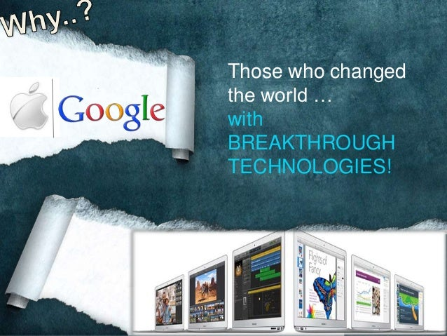 Those who changed the world … with BREAKTHROUGH TECHNOLOGIES!