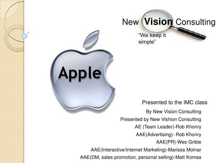 """New VisionConsulting<br />""""We keep it simple""""<br />Apple<br />Presented to the IMC class<br />By New Vision Consulting <br..."""