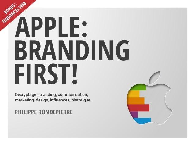 Apple, Branding STORYDécryptage : branding, communication, marketing, design, influences, historique… Philippe Rondepierre...