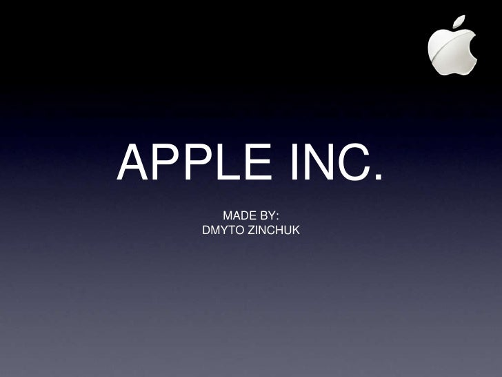 APPLE INC.     MADE BY:   DMYTO ZINCHUK