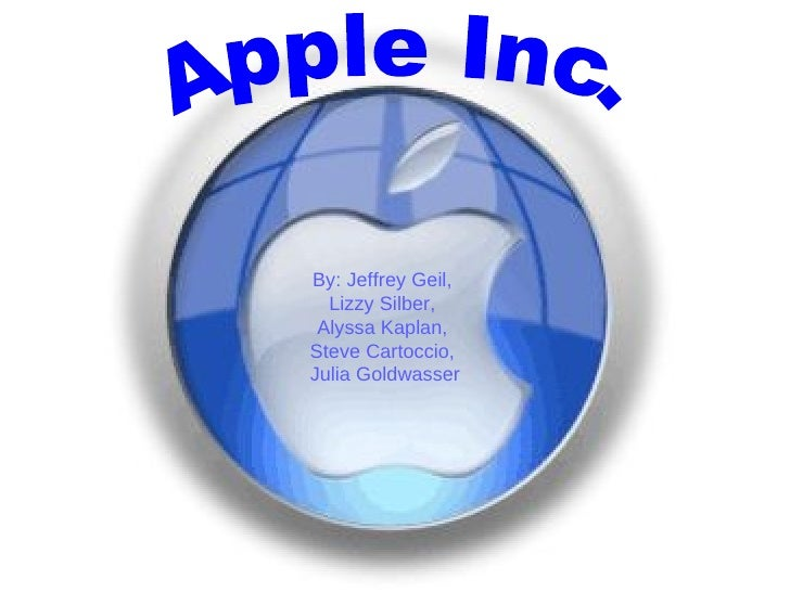 Apple Inc. By: Jeffrey Geil,  Lizzy Silber,  Alyssa Kaplan,  Steve Cartoccio,  Julia Goldwasser