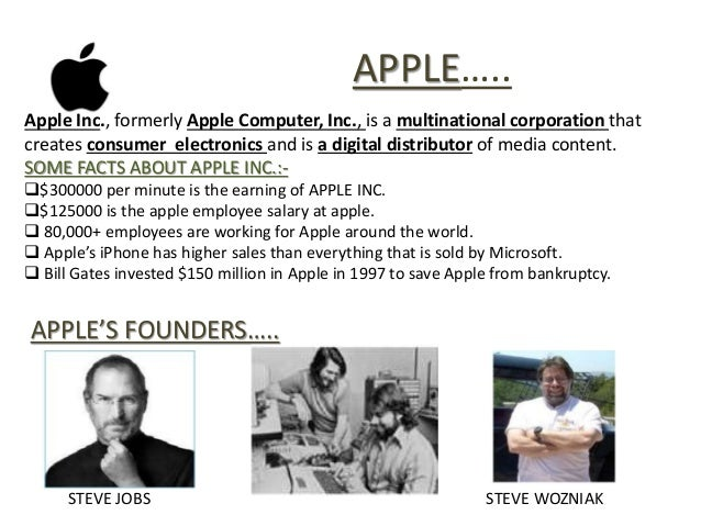 essays about apple inc Apple inc essayspresident & ceo: michael spindler apple was founded in april 1976 by steve wozniak, 26 years old, and steve jobs, 21, both college dropouts in 1976 wozniak was working on the apple i computer, without keyboard or power supply, for a computer hobbyist club later that summer.