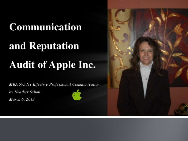 AuditCommunicationand ReputationAudit of Apple Inc.MBA 595 N1 Effective Professional Communicationby Heather SchottMarch 6...