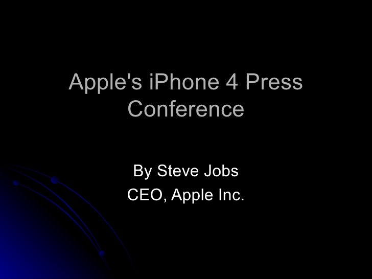 Apple's iPhone 4 Press Conference By Steve Jobs CEO, Apple Inc.