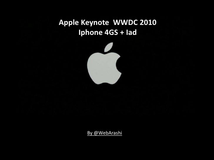 Apple Keynote  WWDC 2010<br />Iphone 4GS + Iad<br />By @WebArashi<br />