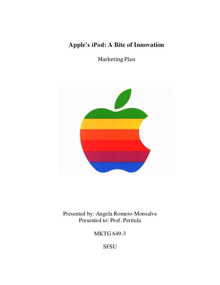 Apple's iPod: A Bite of Innovation             Marketing PlanPresented by: Angela Romero-Monsalve      Presented to: Prof....