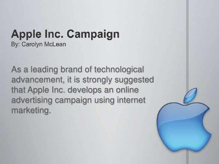 As a leading brand of technologicaladvancement, it is strongly suggestedthat Apple Inc. develops an onlineadvertising camp...