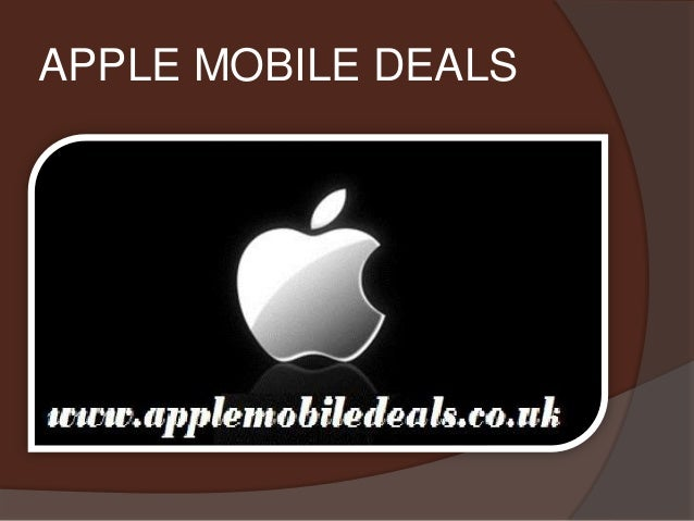 Check the Best Deals at Apple mobile deals (ppt)