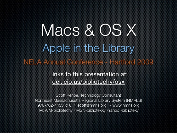 Macs & OS X        Apple in the Library NELA Annual Conference - Hartford 2009           Links to this presentation at:   ...