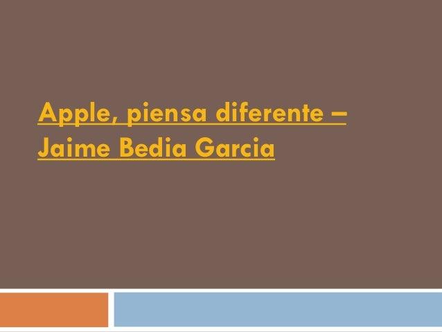 Apple, piensa diferente –Jaime Bedia Garcia