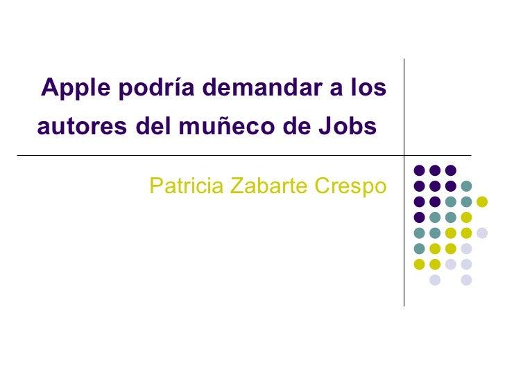 Apple podría demandar a los autores del muñeco de Jobs   Patricia Zabarte Crespo