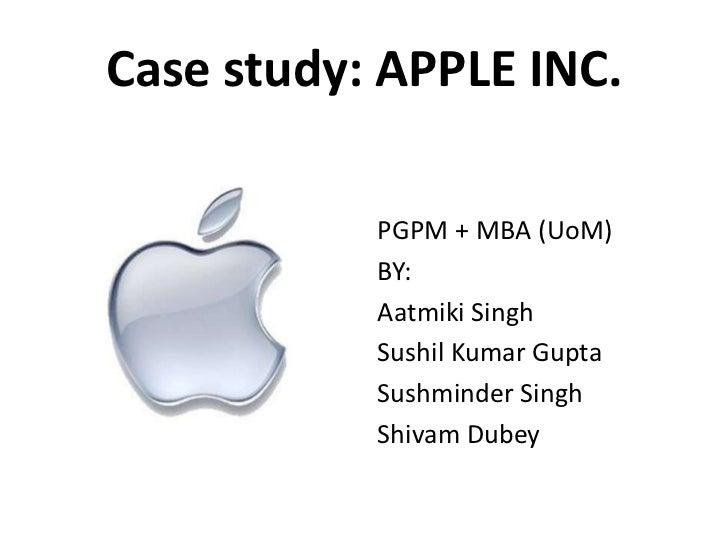 Case study: APPLE INC.           PGPM + MBA (UoM)           BY:           Aatmiki Singh           Sushil Kumar Gupta      ...