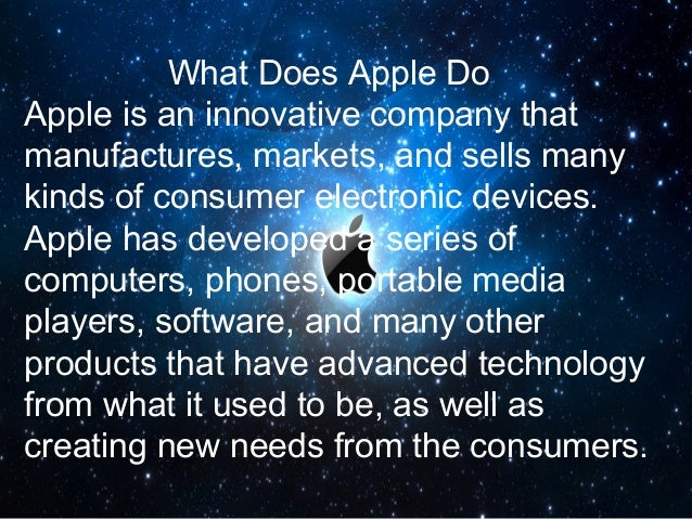 What Does Apple DoApple is an innovative company thatmanufactures, markets, and sells manykinds of consumer electronic dev...