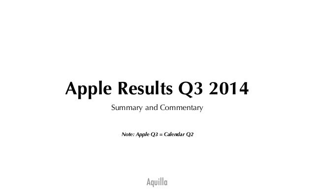 Aquilla Apple Results Q3 2014 Summary and Commentary ! ! Note: Apple Q3 = Calendar Q2