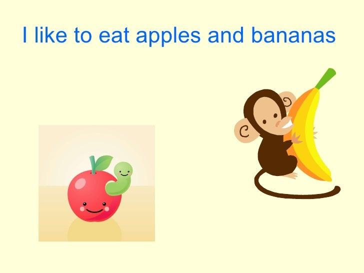 I like to eat apples and bananas