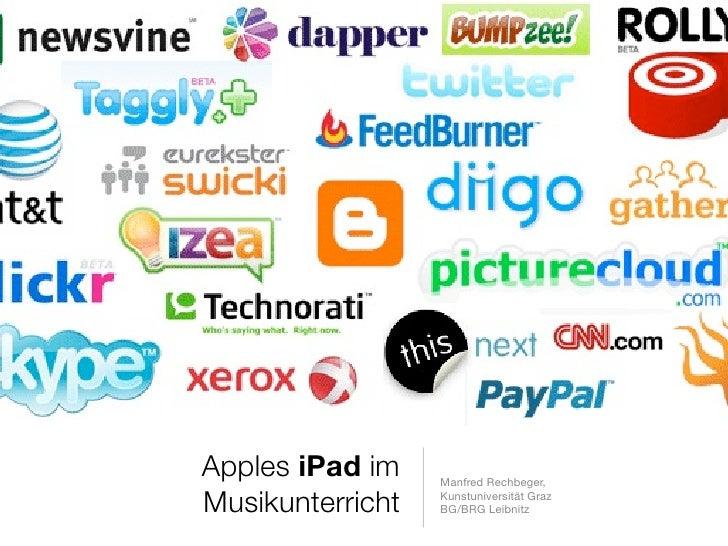 Apples iPad im    Manfred Rechbeger,  Musikunterricht   Kunstuniversität Graz                   BG/BRG Leibnitz