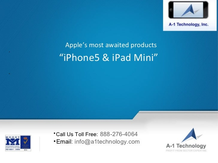 """Apple's most awaited products•        """"iPhone5 & iPad Mini""""•    Call Us Toll Free: 888-276-4064                Email: in..."""