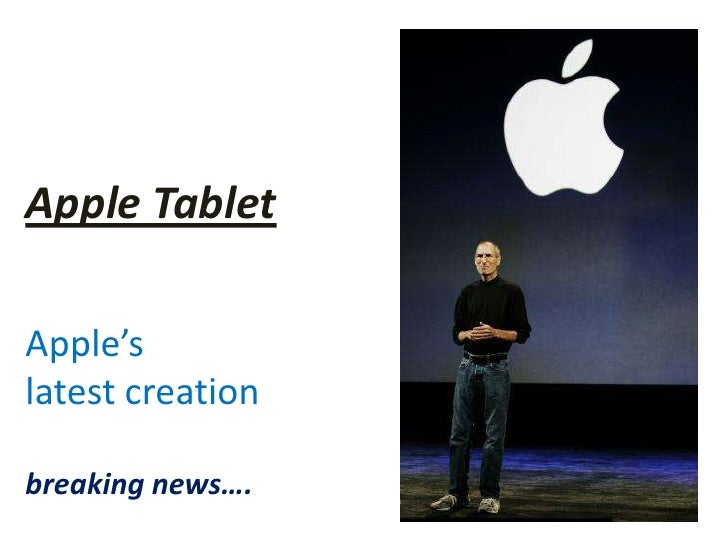 Apple Tablet<br />Apple's latest creationbreaking news….<br />