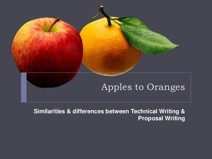 Apples to oranges similarities and differences between technical writing and proposal writing