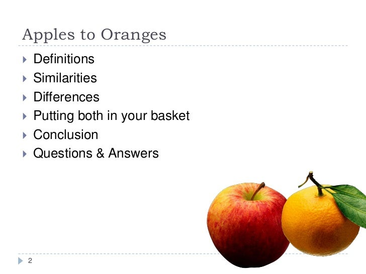 comparison and contrast essay on apples and oranges Compare and contrast is a pattern of it is only comparing the text must do both to be considered compare and contrast example: apples and oranges are.