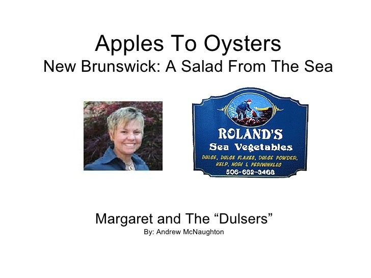 """Apples To Oysters New Brunswick: A Salad From The Sea Margaret and The """"Dulsers"""" By: Andrew McNaughton"""