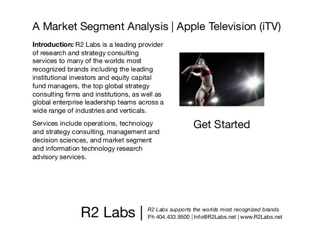 A Market Segment Analysis | Apple Television (iTV)Introduction: R2 Labs is a leading providerof research and strategy cons...