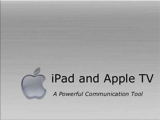 iPad and Apple TVA Powerful Communication Tool