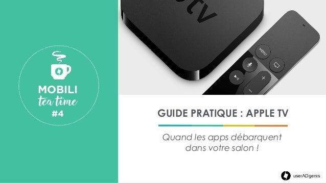 userADgents GUIDE PRATIQUE : APPLE TV Quand les apps débarquent dans votre salon ! MOBILI tea time #4  userADgents