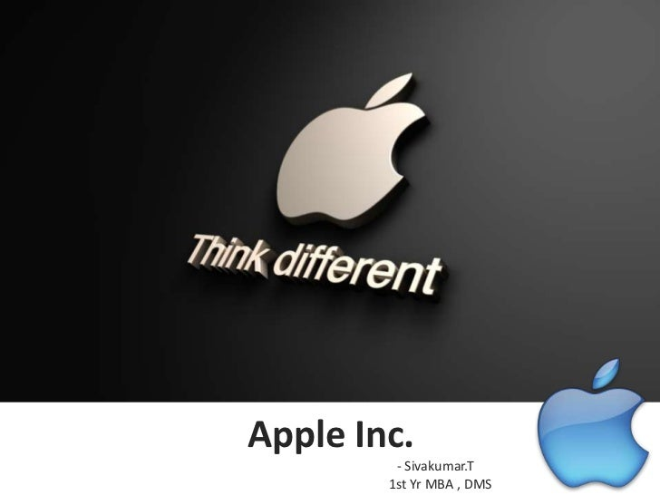 Apple Inc.         - Sivakumar.T        1st Yr MBA , DMS