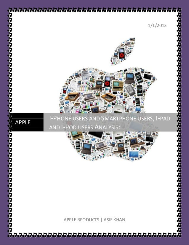 1/1/2013        I-PHONE USERS AND SMARTPHONE USERS, I-PADAPPLE        AND I-POD USERS ANALYSIS:            APPLE RPODUCTS ...