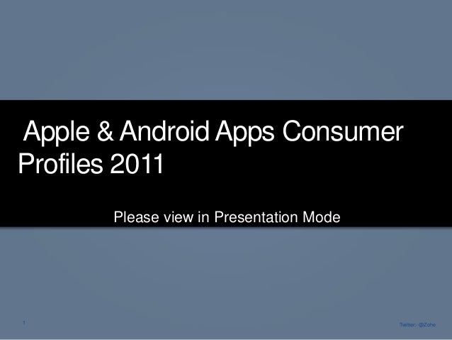 Apple & Android Apps ConsumerProfiles 2011       Please view in Presentation Mode1                                        ...
