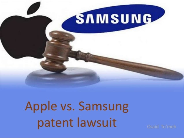 Apple vs Samsung patent lawsuit Apple vs. Samsung patent lawsuit Osaid To'meh