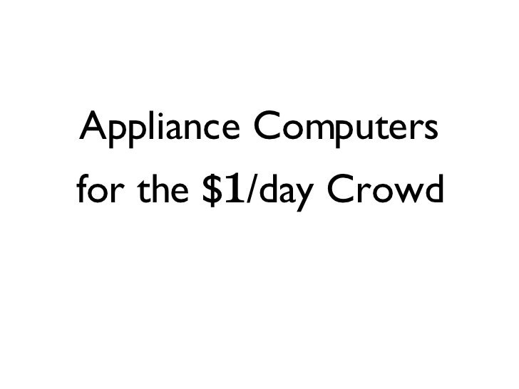 Appliance Computers for the $ 1 /day Crowd