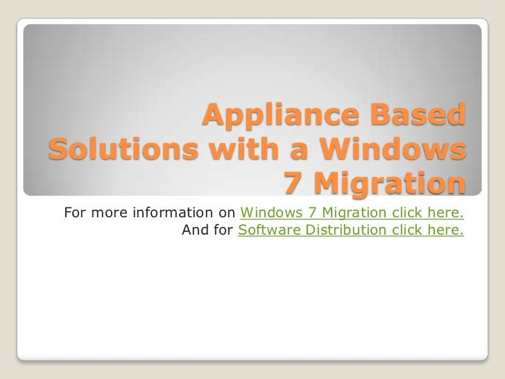 Appliance BasedSolutions with a Windows              7 MigrationFor more information on Windows 7 Migration click here.   ...