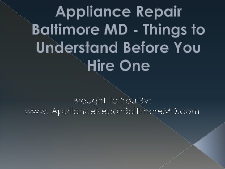 Appliance Repair Baltimore MD - Things to Understand Before You Hire One