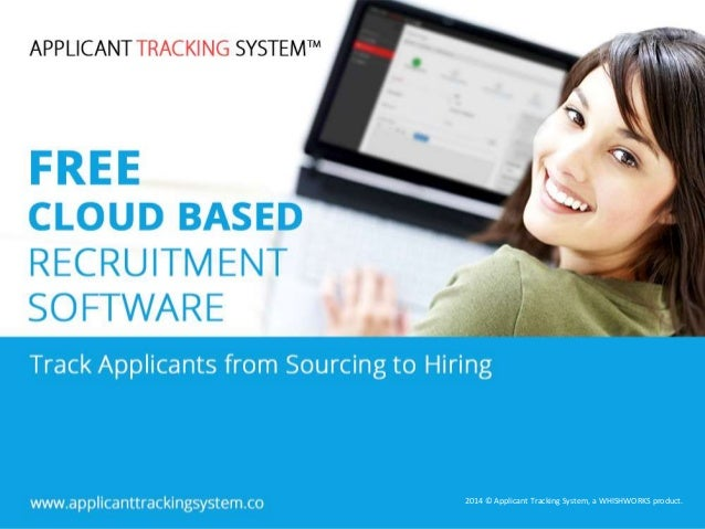 2014 © Applicant Tracking System, a WHISHWORKS product. 2014 © Applicant Tracking System, a WHISHWORKS product.