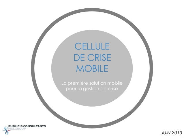 CELLULE DE CRISE MOBILE JUIN 2013 La première solution mobile pour la gestion de crise