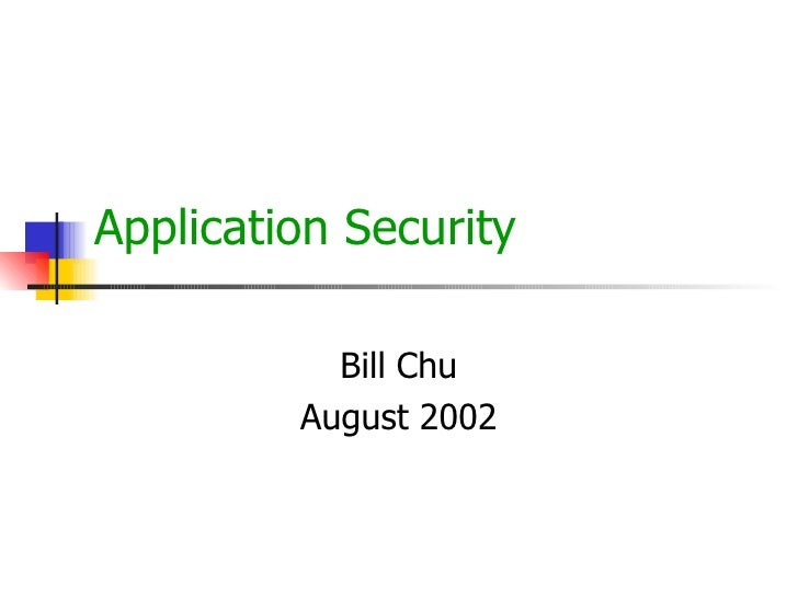 Application Security Bill Chu August 2002
