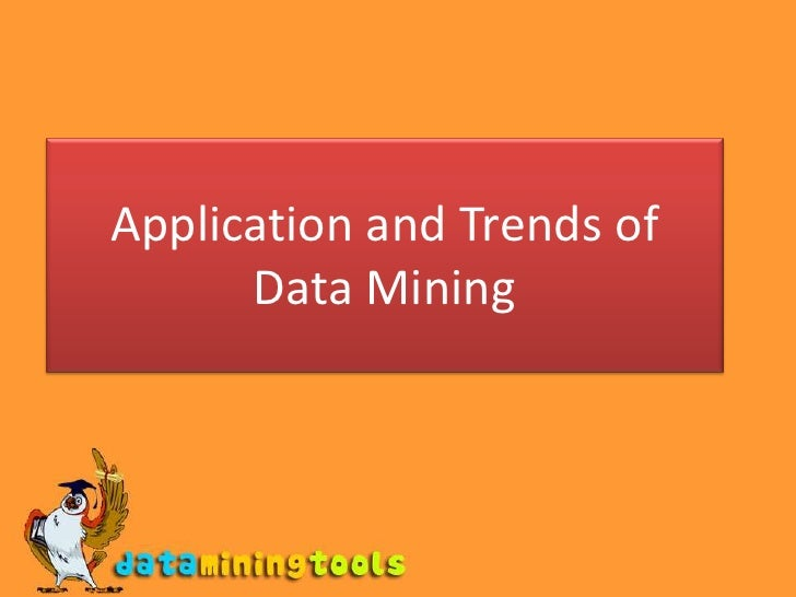 Data Mining: Application and trends in data mining